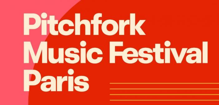 pitchfork-music-festival-paris-2018-nouvelle-édition-programmation-cinq-nouveaux-noms