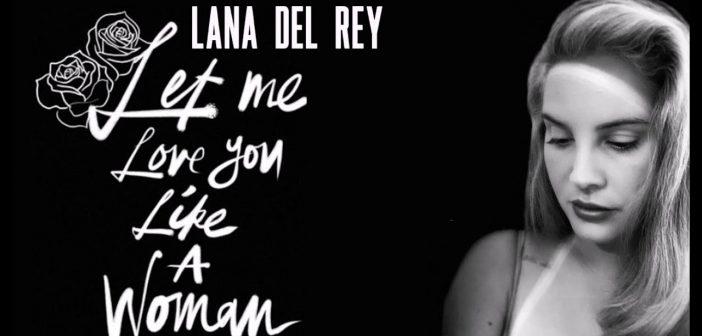 Lana Del Rey revient avec «Let Me Love You Like A Woman», premier extrait de son nouvel album