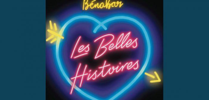 Bénabar revient dans nos vies avec le très beau single «Les Belles Histoires» !